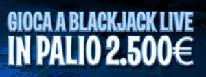 Blackjack Live bonus Gioco Digitale 2.500€